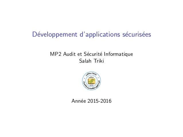 D´eveloppement d'applications s´ecuris´ees MP2 Audit et S´ecurit´e Informatique Salah Triki Ann´ee 2015-2016