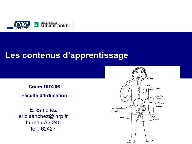 Les contenus d'apprentissage E. Sanchez [email_address] bureau A2 245 tel : 62427 Cours DID266 Faculté d'Education