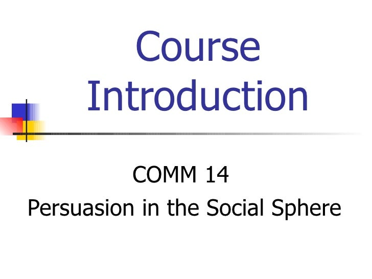Course Introduction COMM 14  Persuasion in the Social Sphere