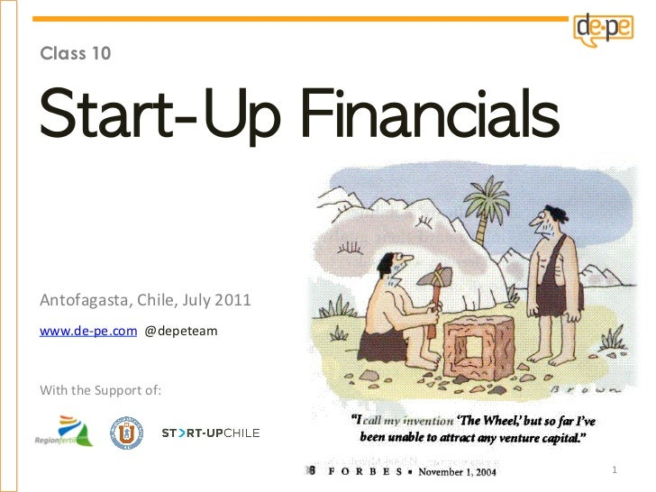 Class 10Start-Up FinancialsAntofagasta, Chile, July 2011 www.de-‐pe.com  @depeteam With the Support ...