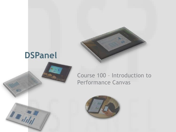 DSPanel <br />Course 100 – IntroductiontoPerformance Canvas<br />