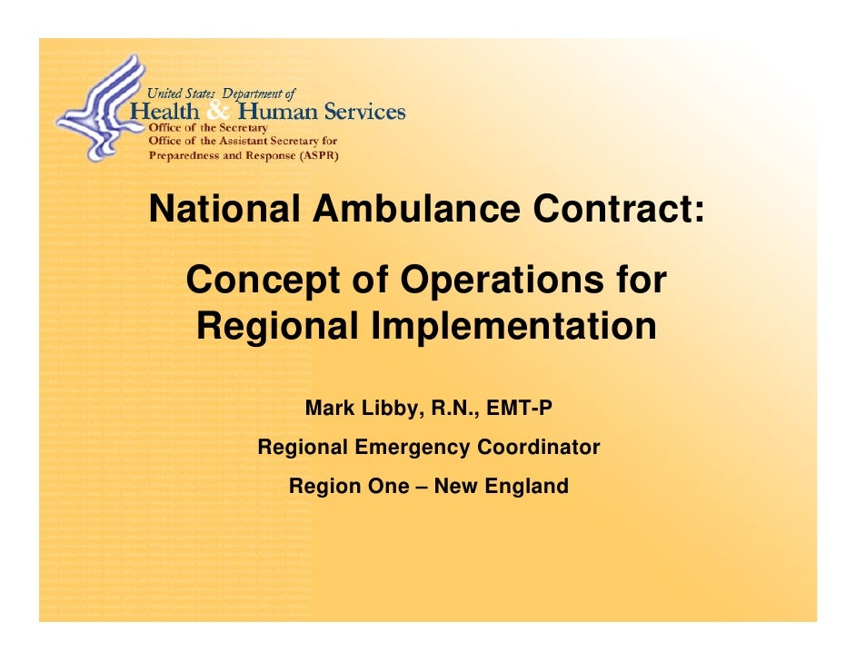 National Ambulance Contract:  Concept of Operations for  Regional Implementation          Mark Libby, R.N., EMT-P      Reg...