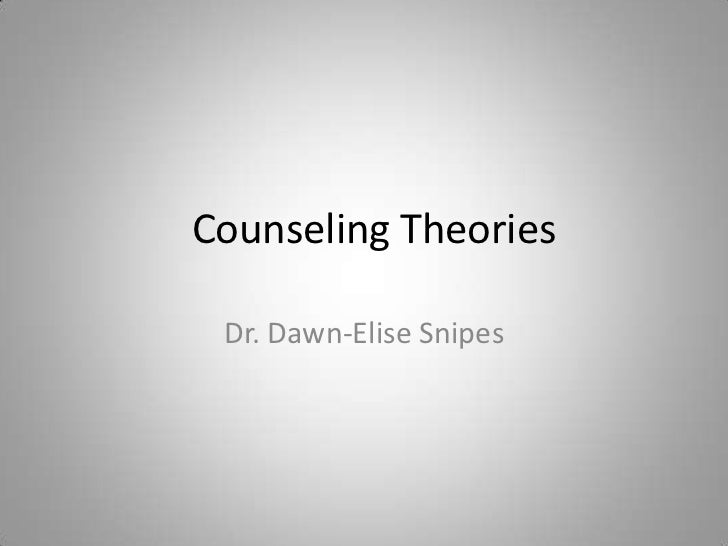 Counseling Theories<br />Dr. Dawn-Elise Snipes<br />