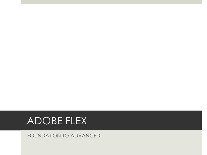 Adobe Flex - Foundation to Advanced (Bundle) [A-FX-103]   Day 1 - Session 1