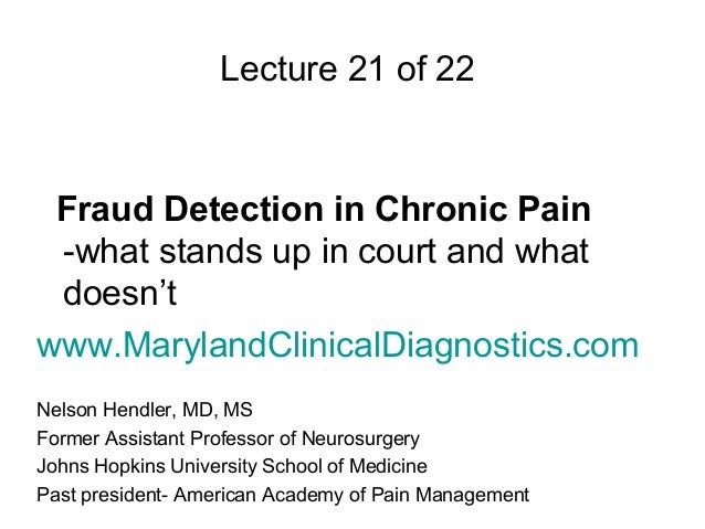 Lecture 21 of 22 Fraud Detection in Chronic Pain -what stands up in court and what doesn'twww.MarylandClinicalDiagnostics....
