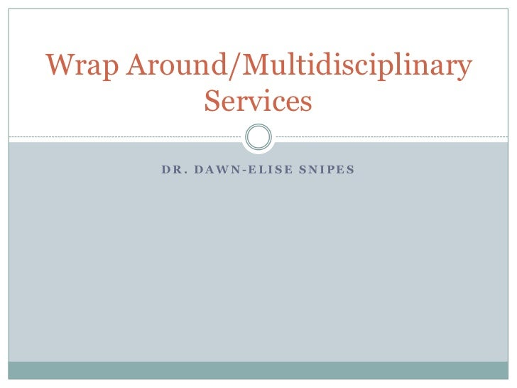 Wrap Around Services And Multidisciplinary Treatment