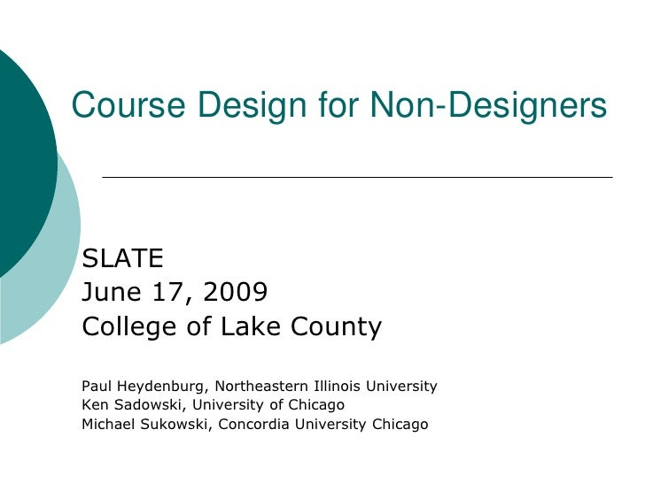 Course Design for Non-Designers<br />SLATE<br />June 17, 2009<br />College of Lake County<br />Paul Heydenburg, Northeaste...