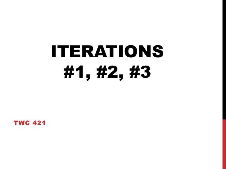 ITERATIONS            #1, #2, #3TWC 421