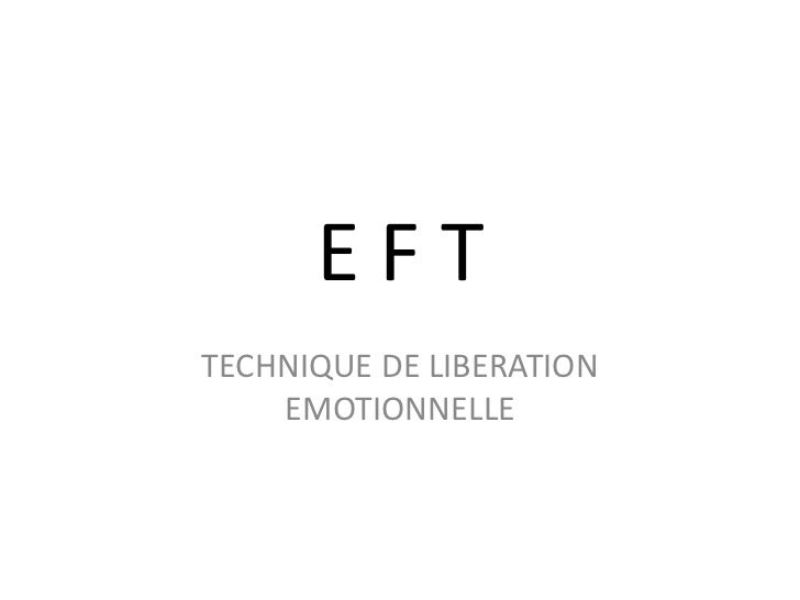 E F T<br />TECHNIQUE DE LIBERATION EMOTIONNELLE<br />