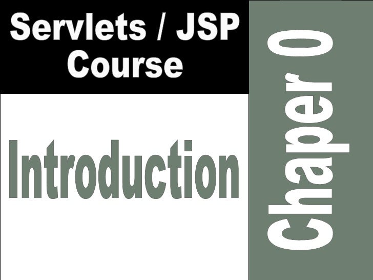 Servlet / JSP course topics •   Chapter 0 Introduction to Java Web Development •   Chapter 1 Introduction to servlets •   ...