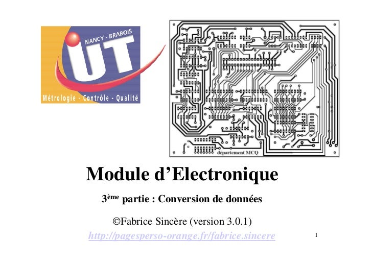 Module d'Electronique   3ème partie : Conversion de données      ©Fabrice Sincère (version 3.0.1)http://pagesperso-orange....