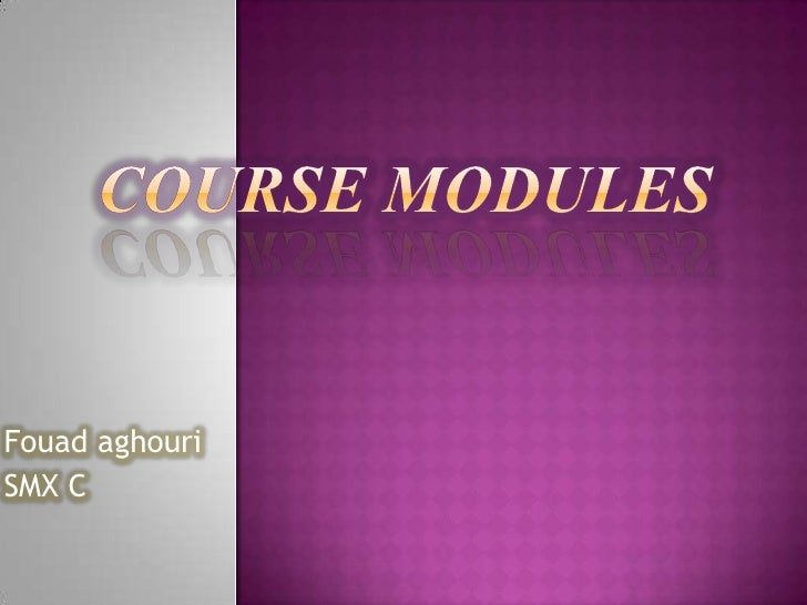 course modules<br />Fouadaghouri<br />SMX C<br />