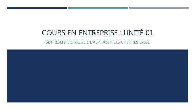COURS EN ENTREPRISE : UNITÉ 01  SE PRÉSENTER, SALUER, L'ALPHABET, LES CHIFFRES 0-100