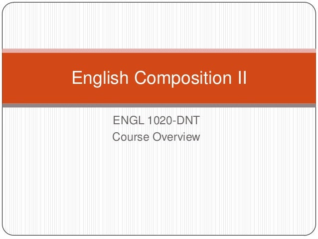 English Composition II ENGL 1020-DNT Course Overview