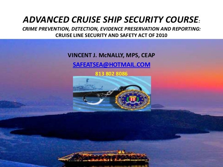 ADVANCED CRUISE SHIP SECURITY COURSE:CRIME PREVENTION, DETECTION, EVIDENCE PRESERVATION AND REPORTING:            CRUISE L...