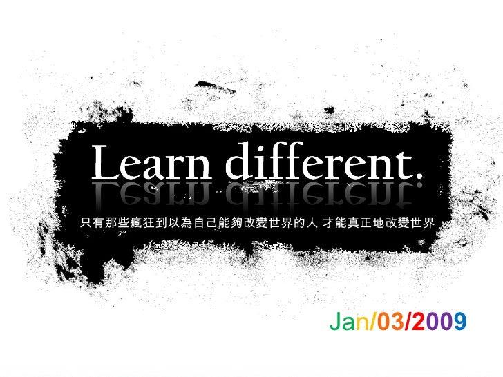 Ja n / 03 /2 00 9 只有那些瘋狂到以為自己能夠改變世界的人 才能真正地改變世界