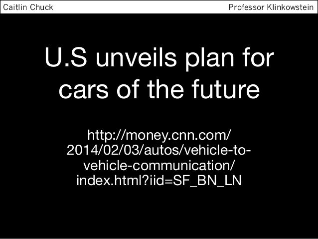 U.S unveils plan for cars of the future http://money.cnn.com/ 2014/02/03/autos/vehicle-to- vehicle-communication/ index.ht...