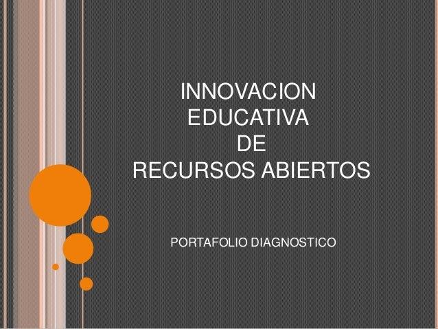 INNOVACION EDUCATIVA DE RECURSOS ABIERTOS PORTAFOLIO DIAGNOSTICO