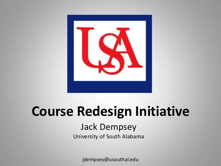 Course Redesign Initiative<br />Jack Dempsey<br />University of South Alabama<br />jdempsey@usouthal.edu<br />