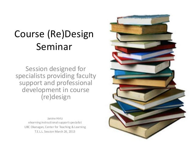 Course (Re)Design    Seminar   Session designed forspecialists providing faculty support and professional  development in ...