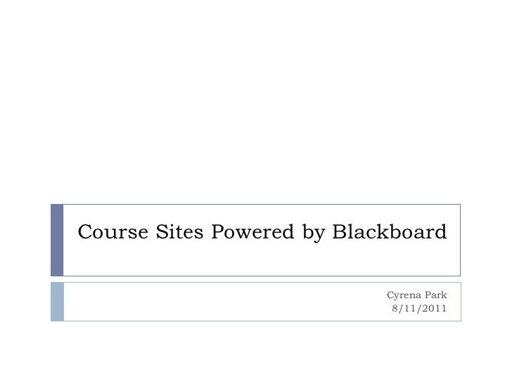 Course Sites Powered by Blackboard Cyrena Park 8/11/2011