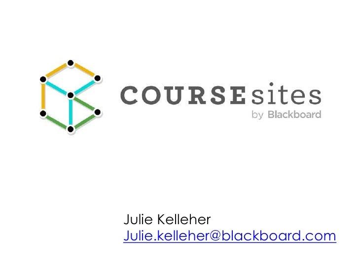 Julie Kelleher<br />Julie.kelleher@blackboard.com<br />