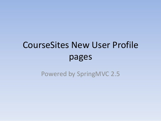 CourseSites New User ProfilepagesPowered by SpringMVC 2.5