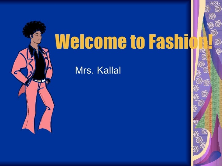 Welcome to Fashion! Mrs. Kallal