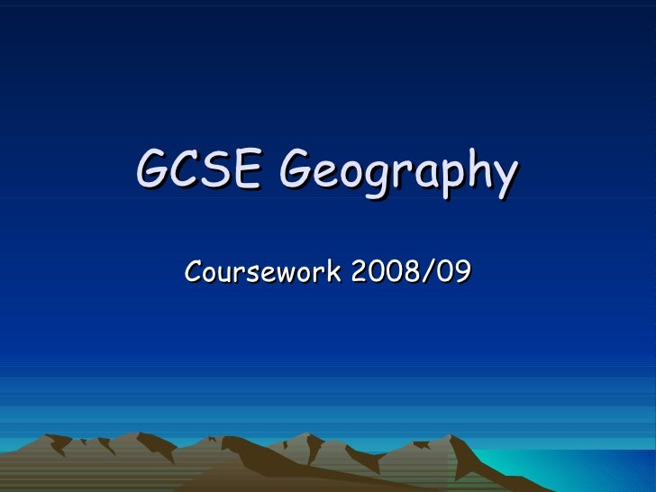 geography coursework 2009 View the wjec gcse geography qualification, specification, training, past papers and other resources available for teachers and students gweld y cymhwyster tgau.