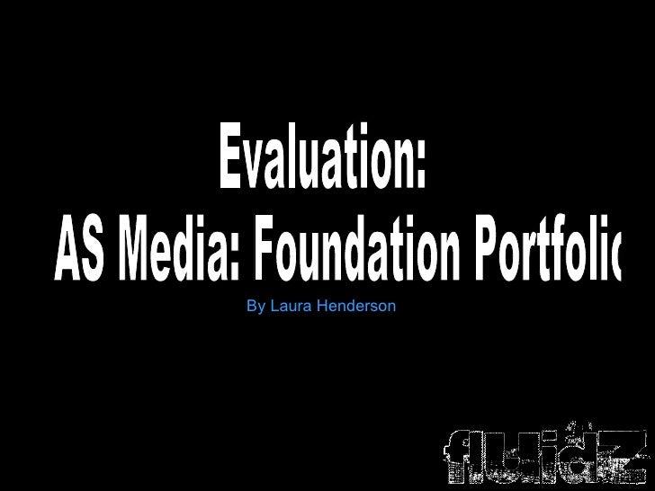 Evaluation:  AS Media: Foundation Portfolio By Laura Henderson
