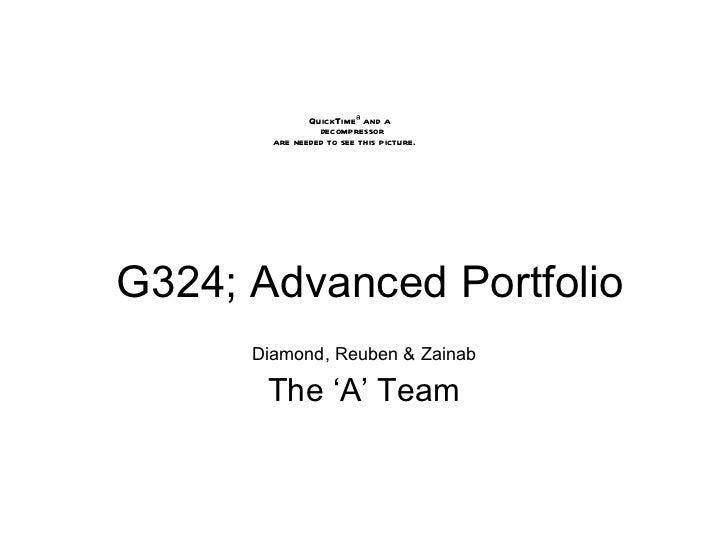 G324; Advanced Portfolio Diamond, Reuben & Zainab The 'A' Team