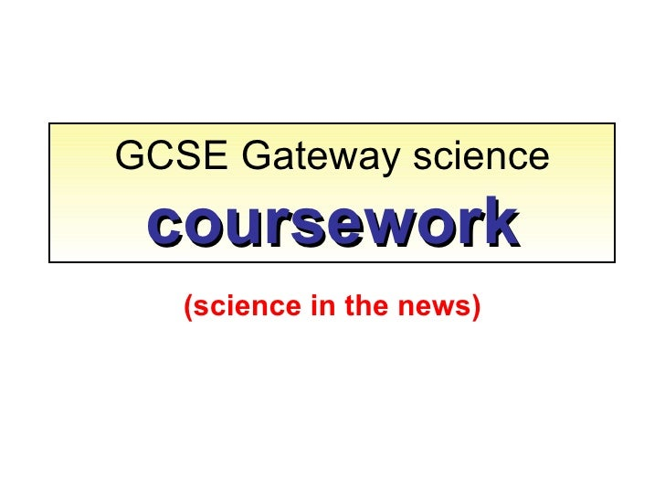 GCSE Gateway science coursework (science in the news)