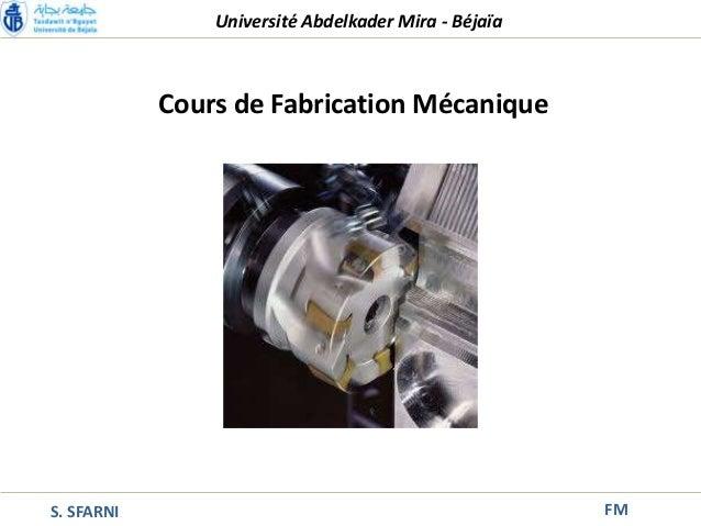 S. SFARNI FM Cours de Fabrication Mécanique Université Abdelkader Mira - Béjaïa