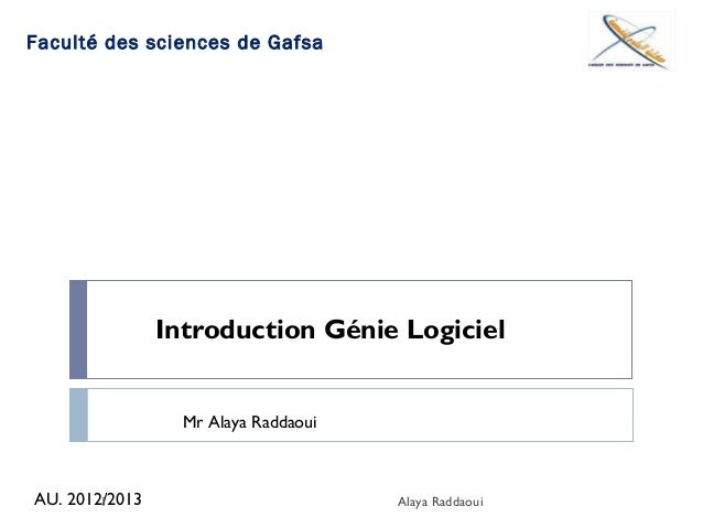 Introduction Génie LogicielMr Alaya RaddaouiAU. 2012/20131 Alaya RaddaouiFaculté des sciences de Gafsa