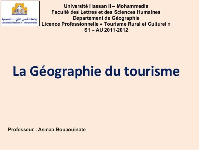La Géographie du tourisme Université Hassan II – Mohammedia Faculté des Lettres et des Sciences Humaines Département de Gé...