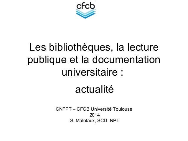 Les bibliothèques, la lecture publique et la documentation universitaire : actualité CNFPT – CFCB Université Toulouse 2014...
