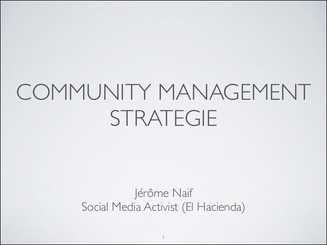 COMMUNITY MANAGEMENT STRATEGIE Jérôme Naif	  Social Media Activist (El Hacienda)