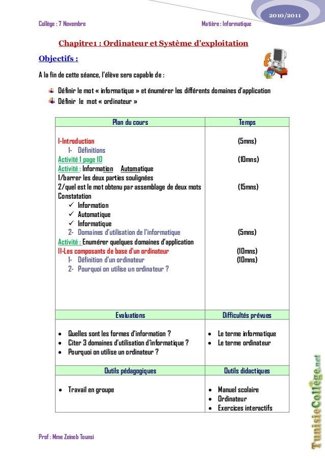 Collège : 7 Novembre Matière : Informatique Prof : Mme Zeineb Tounsi 2010/2011 Chapitre1 : Ordinateur et Système d'exploit...