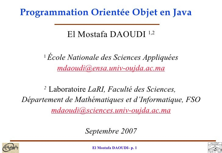 Programmation Orientée Objet en Java <ul><li>El Mostafa DAOUDI  1,2 </li></ul><ul><li>1  École Nationale des Sciences Appl...