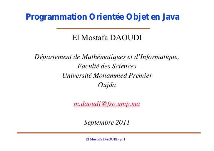 Programmation Orientée Objet en Java              El Mostafa DAOUDI  Département de Mathématiques et d'Informatique,      ...