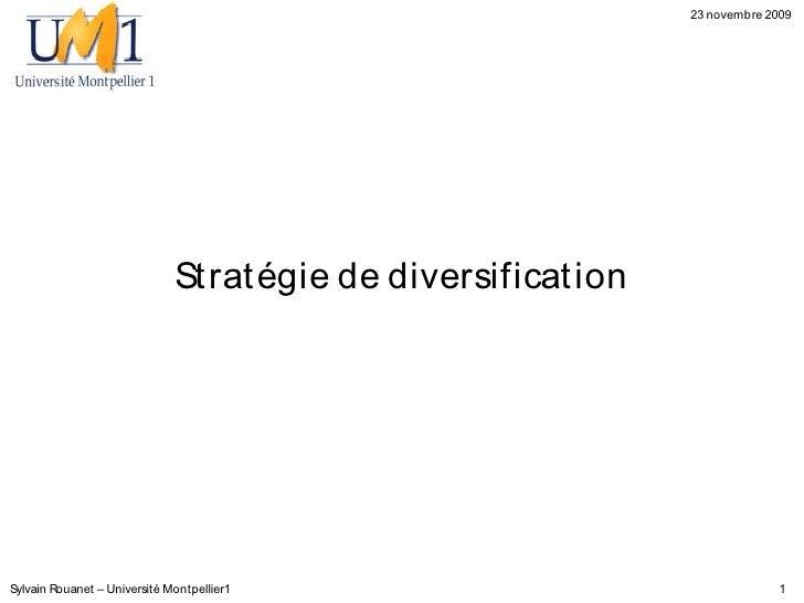 23 novembre 2009                                   St rat égie de diversificat ion     Sylvain Rouanet – Université Montpe...