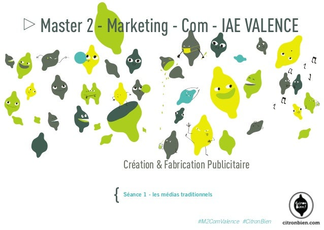 Master 2 - Marketing - Com - IAE VALENCE  Création & Fabrication Publicitaire  {  Séance 1 - les médias traditionnels  #M2...