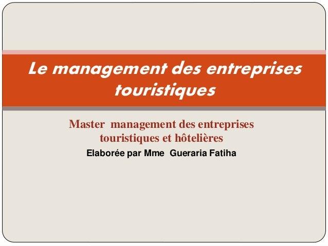 Master management des entreprises touristiques et hôtelières Elaborée par Mme Gueraria Fatiha Le management des entreprise...