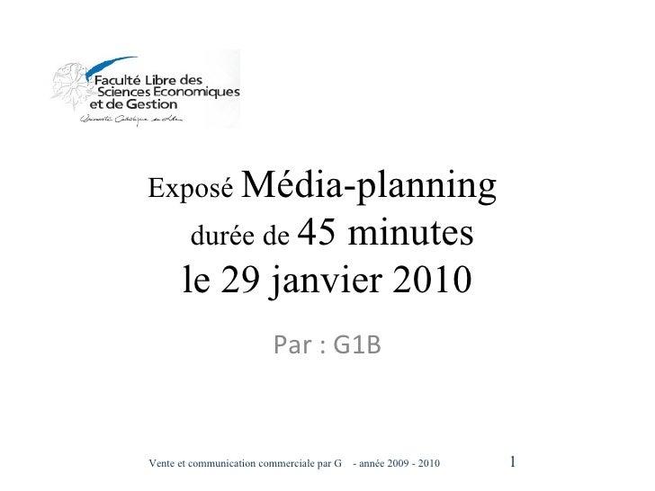 Exposé  Média-planning    durée de  45 minutes le 29 janvier 2010 Par : G1B Vente et communication commerciale par G  - an...