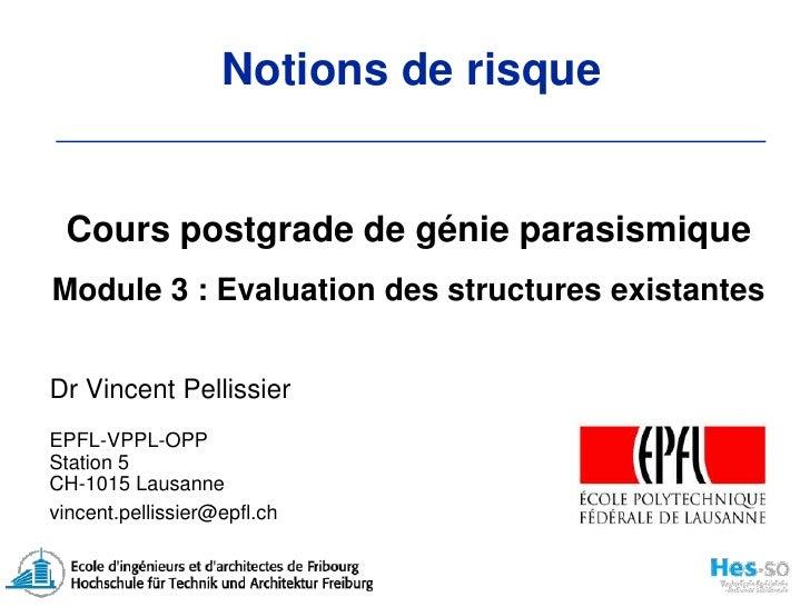 Cours postgrade de génie parasismiqueModule 3 : Evaluation des structures existantes<br />Dr Vincent Pellissier<br />EPFL-...