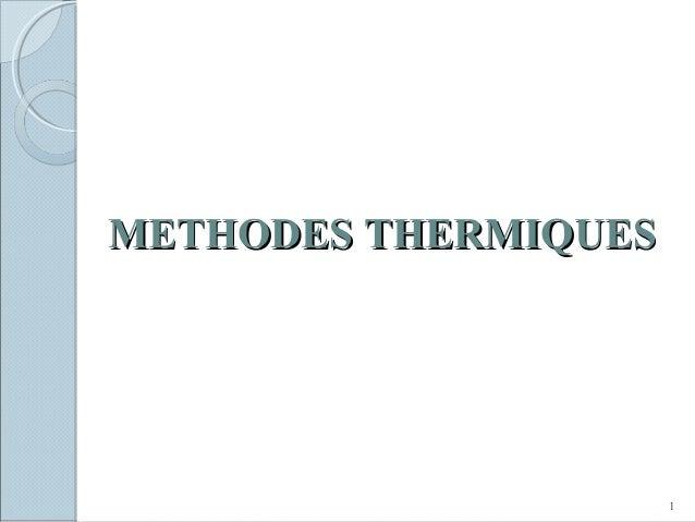 METHODES THERMIQUESMETHODES THERMIQUES 1