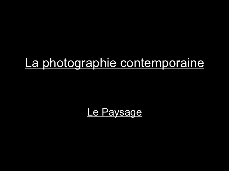 La photographie contemporaine Le Paysage