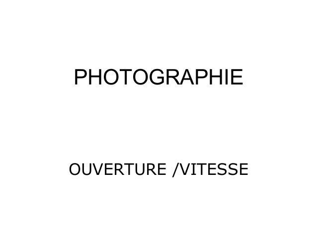 PHOTOGRAPHIE  OUVERTURE /VITESSE