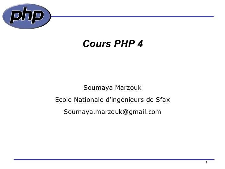 Cours PHP 4 /154 Soumaya Marzouk Ecole Nationale d'ingénieurs de Sfax [email_address]