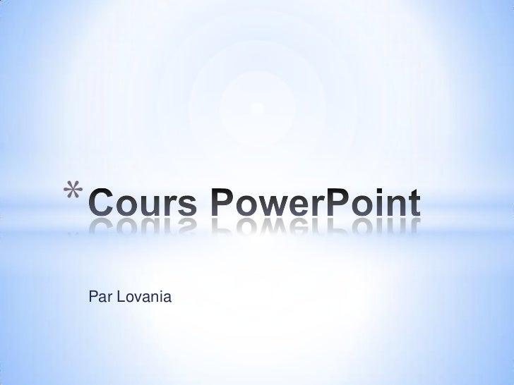 Par Lovania<br />Cours PowerPoint<br />